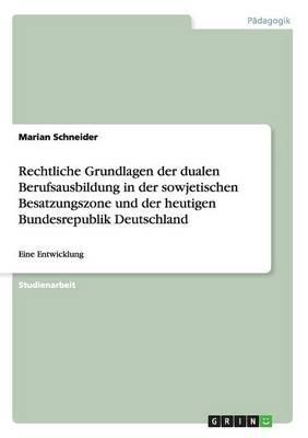 Rechtliche Grundlagen der dualen Berufsausbildung in der sowjetischen Besatzungszone und der heutigen Bundesrepublik Deutschland