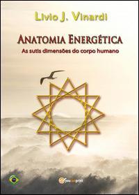 Anatomia energética. As sutis dimensões do corpo humano