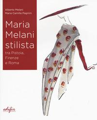 Maria Melani stilista fra Pistoia, Firenze e Roma. Ediz. a colori