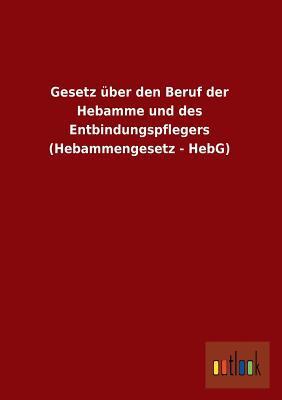 Gesetz über den Beruf der Hebamme und des Entbindungspflegers (Hebammengesetz - HebG)