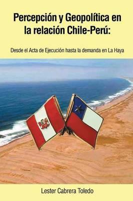 Percepción y Geopolítica en la relación Chile-Perú