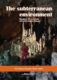 The subterranean environment. Hypogean life, concepts and collecting techniques. Ediz. italiana e inglese