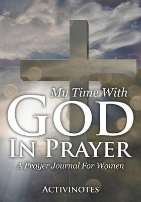 My Time With God In Prayer - A Prayer Journal For Women