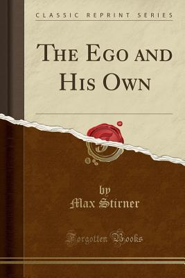 The Ego and His Own (Classic Reprint)