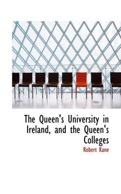 The Queen's University in Ireland, and the Queen's Colleges
