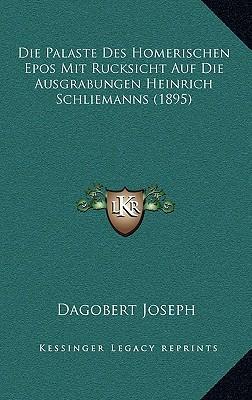 Die Palaste Des Homerischen Epos Mit Rucksicht Auf Die Ausgrabungen Heinrich Schliemanns (1895)