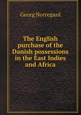 The English Purchase of the Danish Possessions in the East Indies and Africa