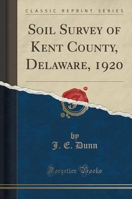 Soil Survey of Kent County, Delaware, 1920 (Classic Reprint)