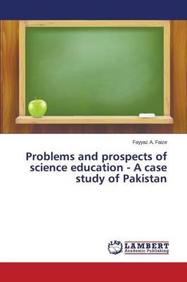 Problems and prospects of science education - A case study of Pakistan