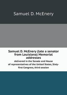 Samuel D. McEnery (Late a Senator from Louisiana) Memorial Addresses Delivered in the Senate and House of Representatives of the United States, Sixty-First Congress, Third Session