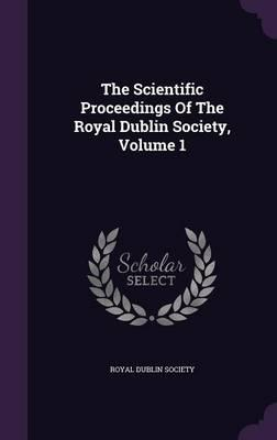 The Scientific Proceedings of the Royal Dublin Society, Volume 1