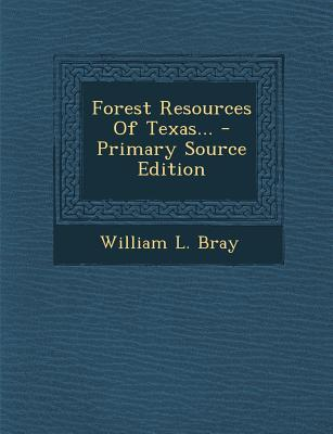Forest Resources of Texas... - Primary Source Edition