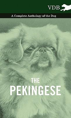 The Pekingese - A Complete Anthology of the Dog