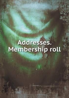 Addresses. Membership Roll