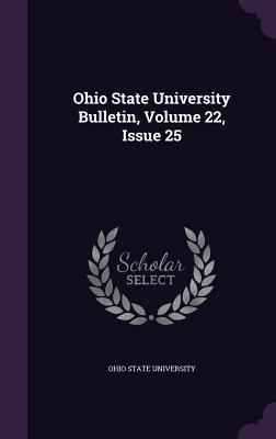 Ohio State University Bulletin, Volume 22, Issue 25