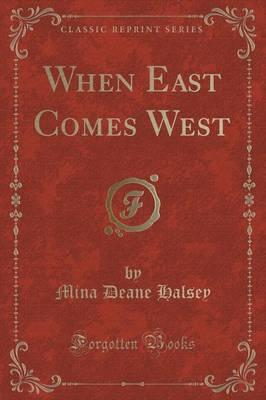 When East Comes West (Classic Reprint)