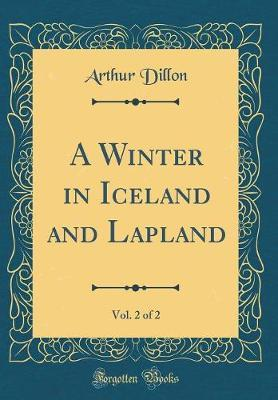 A Winter in Iceland and Lapland, Vol. 2 of 2 (Classic Reprint)