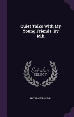 Quiet Talks with My Young Friends, by M.H