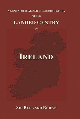 A Genealogical and Heraldic History of the Landed Gentry of Ireland (Hardback)