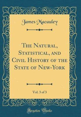 The Natural, Statistical, and Civil History of the State of New-York, Vol. 3 of 3 (Classic Reprint)