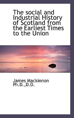 The Social and Industrial History of Scotland from the Earliest Times to the Union