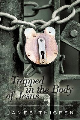 Trapped in the Body of Jesus