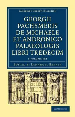 Georgii Pachymeris de Michaele et Andronico Palaeologis libri tredecim 2 Volume Set