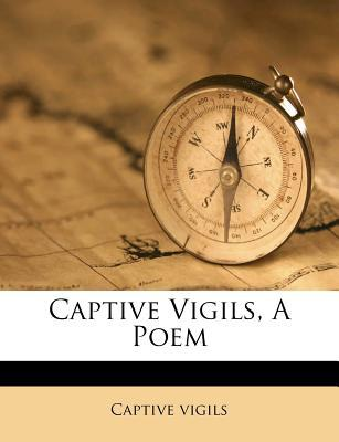 Captive Vigils, a Poem