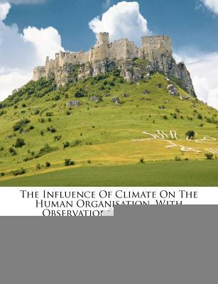 The Influence of Climate on the Human Organisation, with Observations on Certain Physiological Phenomena...