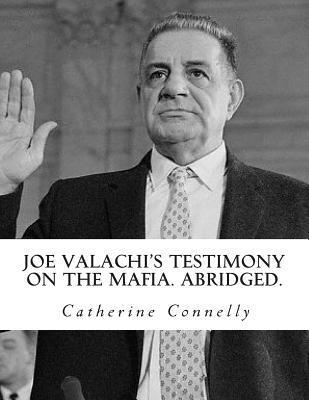 Joe Valachi's Testimony on the Mafia. Abridged.