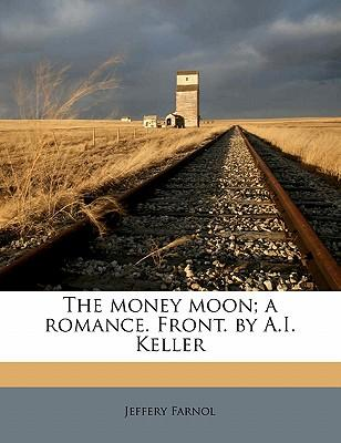 The Money Moon; A Romance. Front. by A.I. Keller