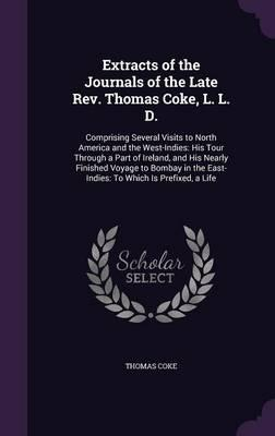 Extracts of the Journals of the Late REV. Thomas Coke, L. L. D.