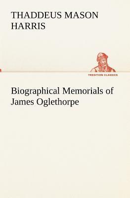 Biographical Memorials of James Oglethorpe