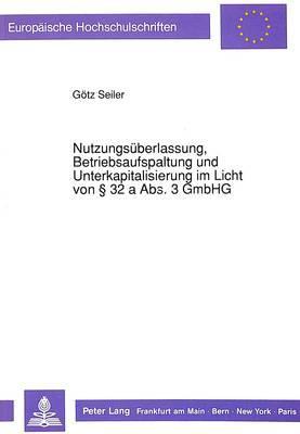 Nutzungsüberlassung, Betriebsaufspaltung und Unterkapitalisierung im Licht von  32 a Abs. 3 GmbHG