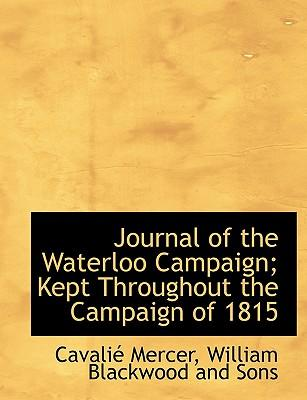 Journal of the Waterloo Campaign; Kept Throughout the Campai