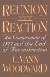 Reunion and Reaction : The Compromise of 1877 and the End of Reconstruction