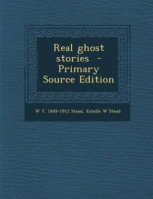 Real Ghost Stories - Primary Source Edition