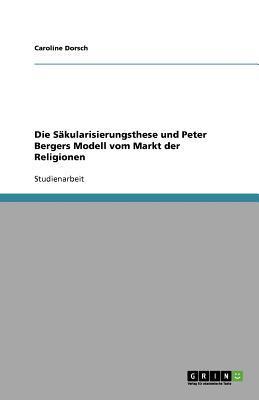 Die Säkularisierungsthese und Peter Bergers Modell vom Markt der Religionen