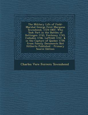 The Military Life of Field-Marshal George First Marquess Townshend, 1724-1807