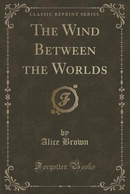 The Wind Between the Worlds (Classic Reprint)