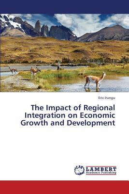 The Impact of Regional Integration on Economic Growth and Development