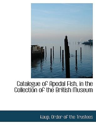 Catalogue of Apodal Fish, in the Collection of the British Museum