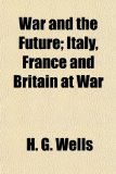 War and the Future; Italy, France and Britain at War