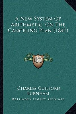 A New System of Arithmetic, on the Canceling Plan (1841)