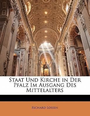 Staat Und Kirche in Der Pfalz Im Ausgang Des Mittelalters