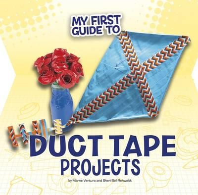 My First Guide to Duct Tape Projects (My First Guides)