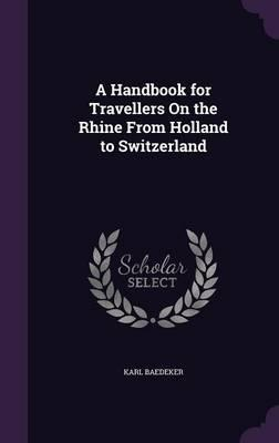 A Handbook for Travellers on the Rhine from Holland to Switzerland