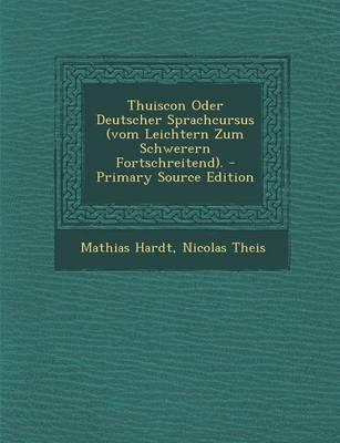 Thuiscon Oder Deutscher Sprachcursus (Vom Leichtern Zum Schwerern Fortschreitend). - Primary Source Edition