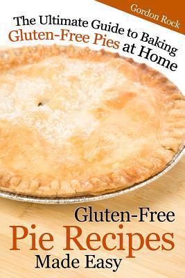 Gluten-free Pie Recipes; Made Easy