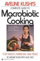 Aveline Kushi's Complete guide to macrobiotic cooking for health, harmony, and peace